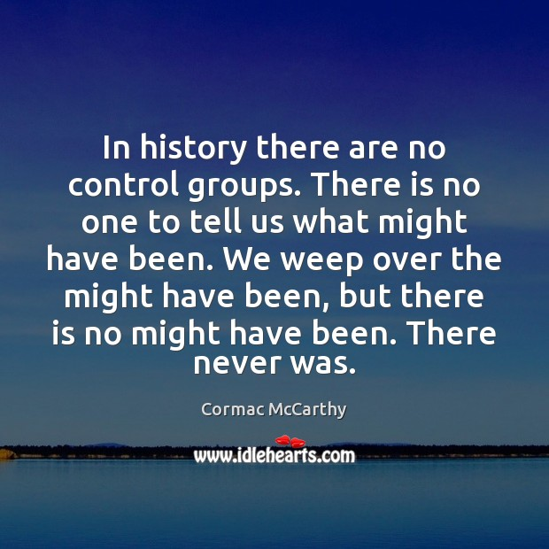 Image, In history there are no control groups. There is no one to