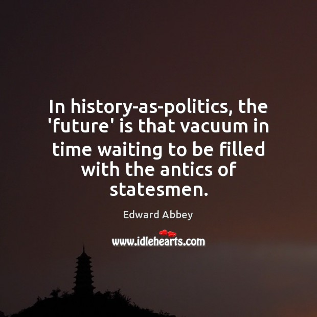 Image, In history-as-politics, the 'future' is that vacuum in time waiting to be