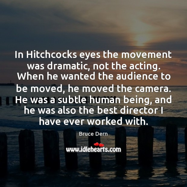 In Hitchcocks eyes the movement was dramatic, not the acting. When he Image