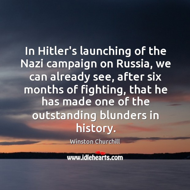 Image, In Hitler's launching of the Nazi campaign on Russia, we can already