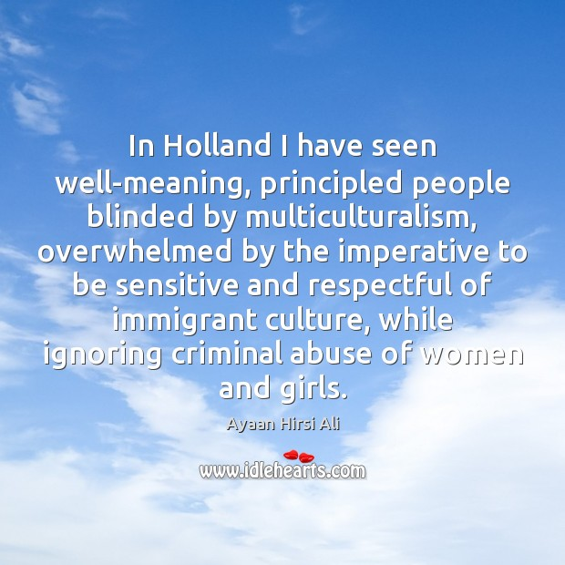 Image, In Holland I have seen well-meaning, principled people blinded by multiculturalism, overwhelmed