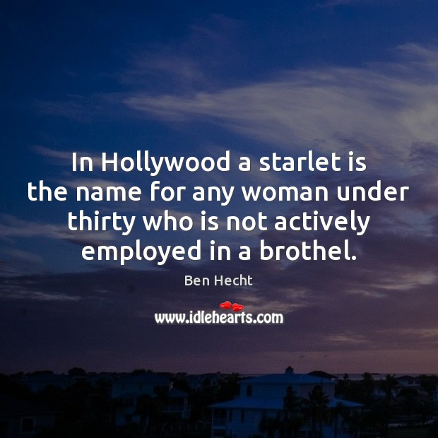 In Hollywood a starlet is the name for any woman under thirty Image