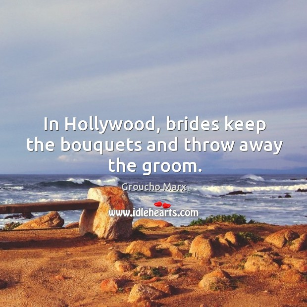 In hollywood, brides keep the bouquets and throw away the groom. Image