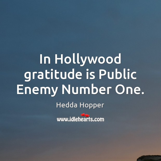 In Hollywood gratitude is Public Enemy Number One. Image