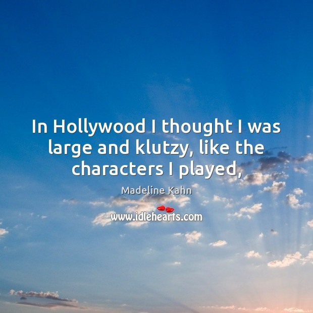 In Hollywood I thought I was large and klutzy, like the characters I played, Image