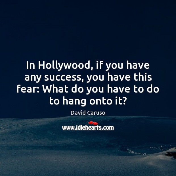 In Hollywood, if you have any success, you have this fear: What Image
