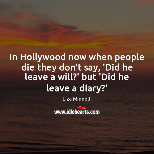Image, In Hollywood now when people die they don't say, 'Did he leave