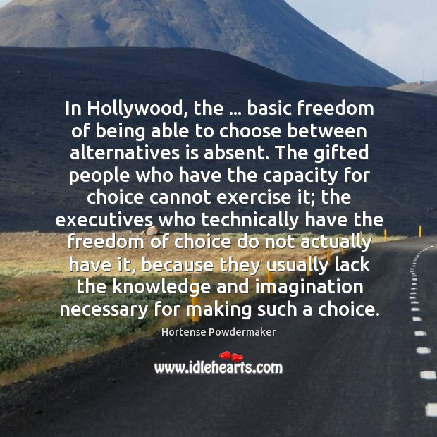 In Hollywood, the … basic freedom of being able to choose between alternatives Image