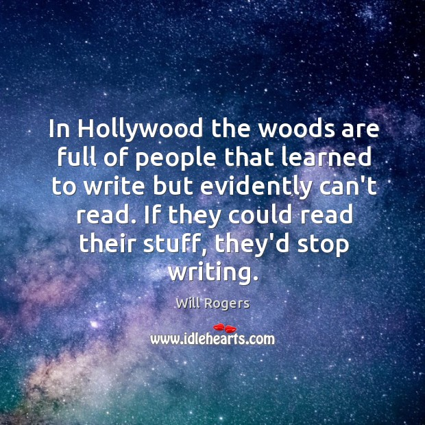 In Hollywood the woods are full of people that learned to write Image