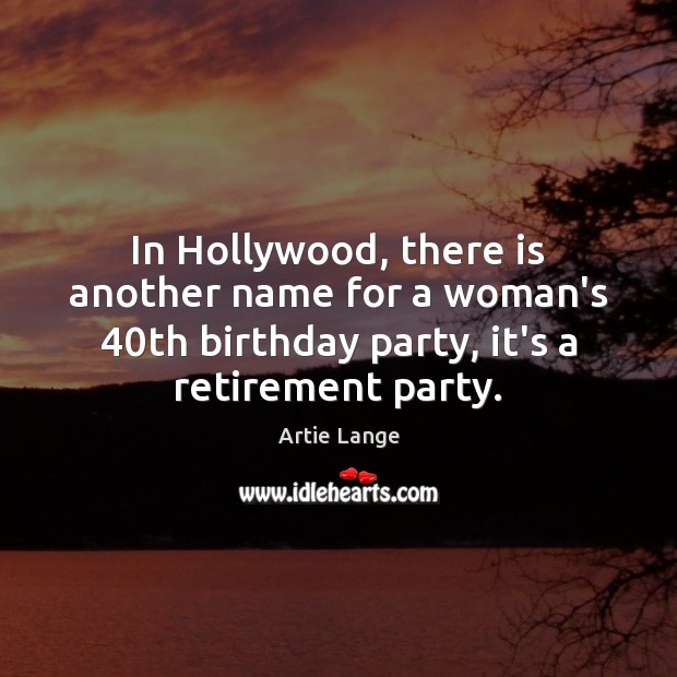 Image, In Hollywood, there is another name for a woman's 40th birthday party,