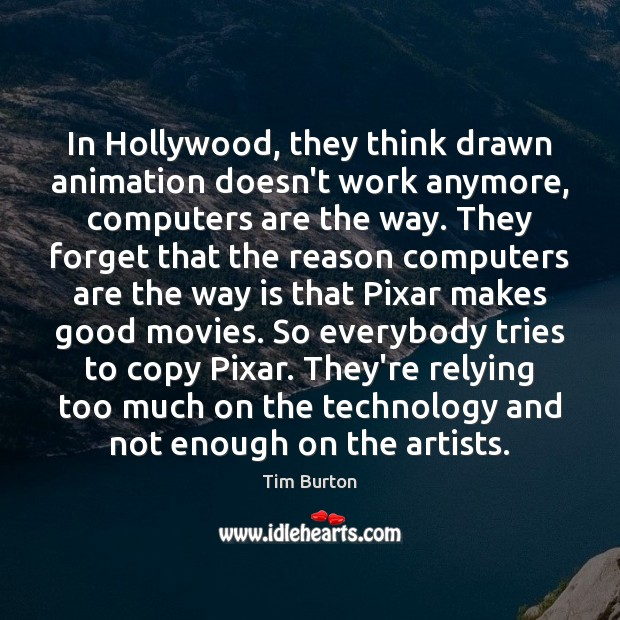 In Hollywood, they think drawn animation doesn't work anymore, computers are the Image