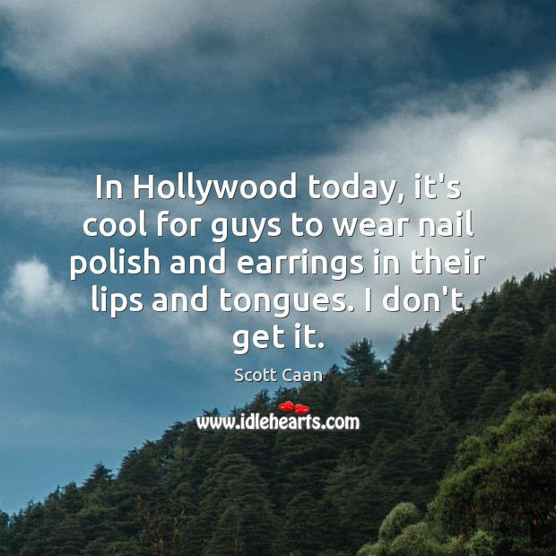 In Hollywood today, it's cool for guys to wear nail polish and Scott Caan Picture Quote