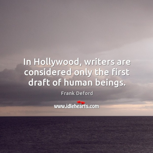 In Hollywood, writers are considered only the first draft of human beings. Image