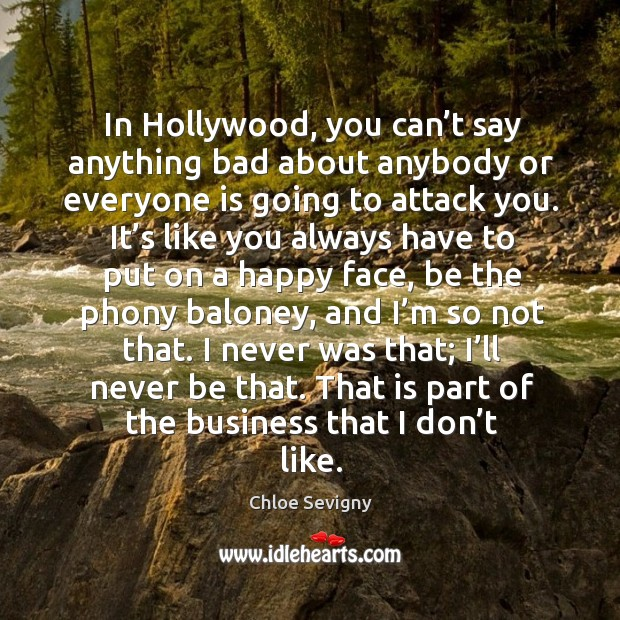 Image about In hollywood, you can't say anything bad about anybody or everyone is going to attack you.