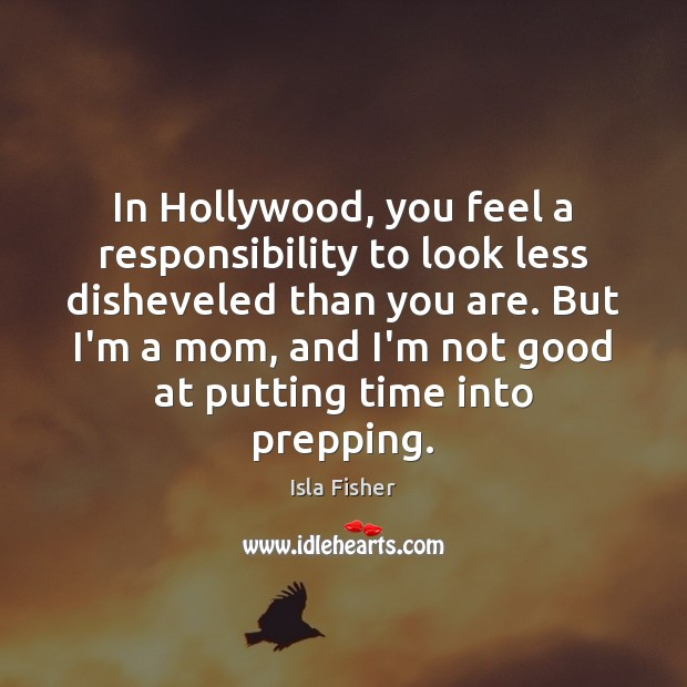 In Hollywood, you feel a responsibility to look less disheveled than you Image