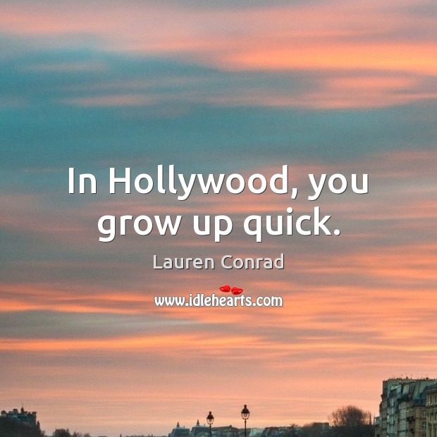In Hollywood, you grow up quick. Lauren Conrad Picture Quote