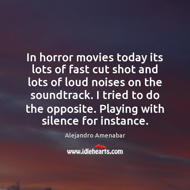 Image, In horror movies today its lots of fast cut shot and lots