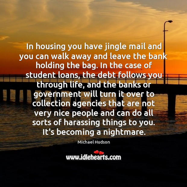 In housing you have jingle mail and you can walk away and Michael Hudson Picture Quote