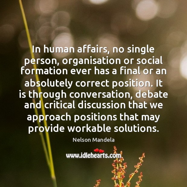 In human affairs, no single person, organisation or social formation ever has Image