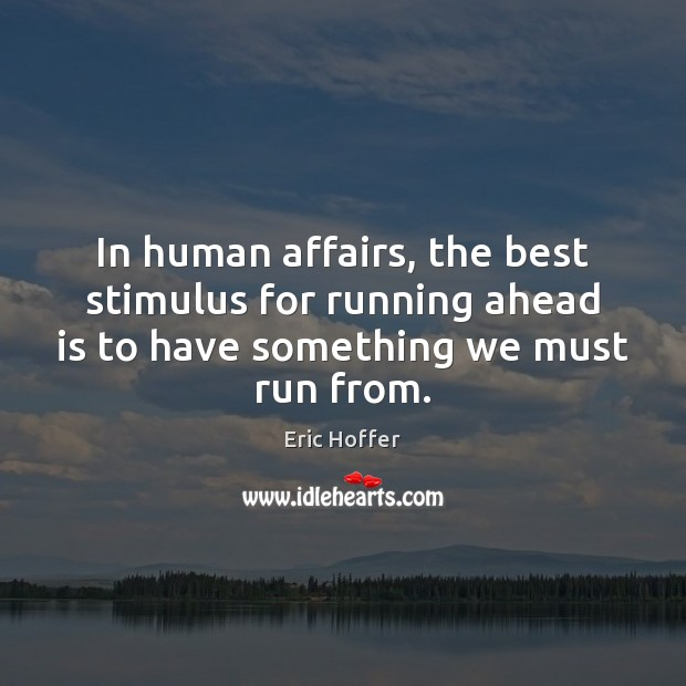 In human affairs, the best stimulus for running ahead is to have Image
