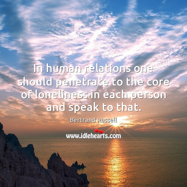 In human relations one should penetrate to the core of loneliness in Image