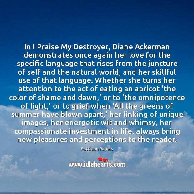 Image, In I Praise My Destroyer, Diane Ackerman demonstrates once again her love