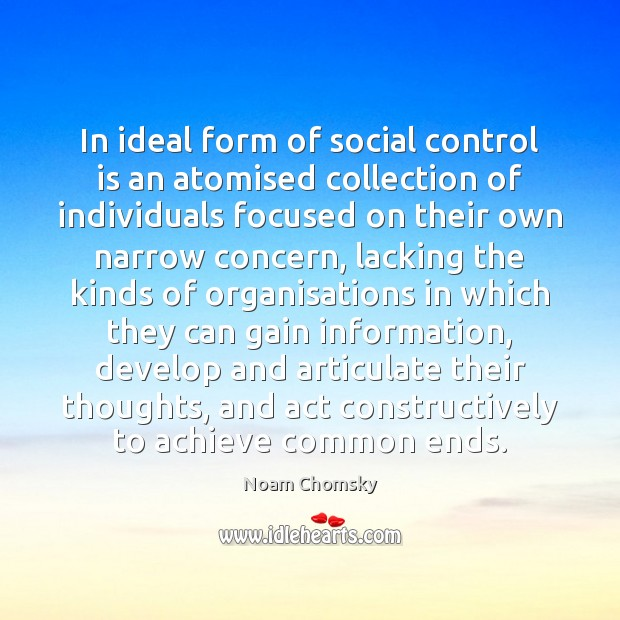 In ideal form of social control is an atomised collection of individuals Noam Chomsky Picture Quote