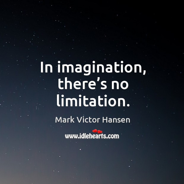 Image, In imagination, there's no limitation.