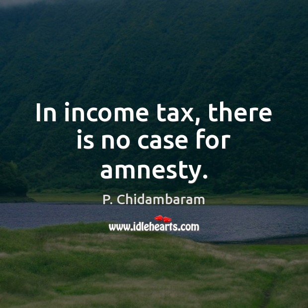 Image, In income tax, there is no case for amnesty.
