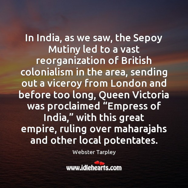 In India, as we saw, the Sepoy Mutiny led to a vast Image