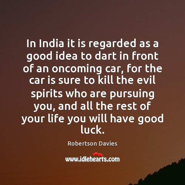 In India it is regarded as a good idea to dart in Car Quotes Image