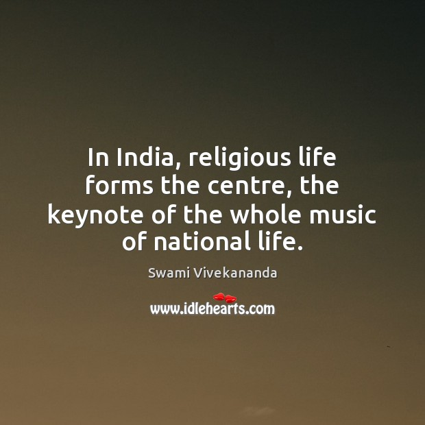 In India, religious life forms the centre, the keynote of the whole Image