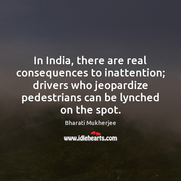 Image, In India, there are real consequences to inattention; drivers who jeopardize pedestrians