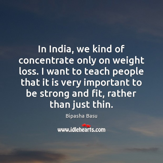 In India, we kind of concentrate only on weight loss. I want Image