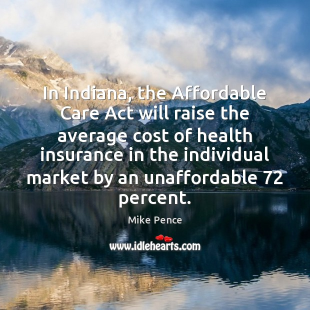 Image, In Indiana, the Affordable Care Act will raise the average cost of