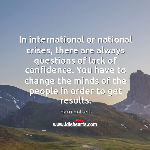 In international or national crises, there are always questions of lack of confidence. Image
