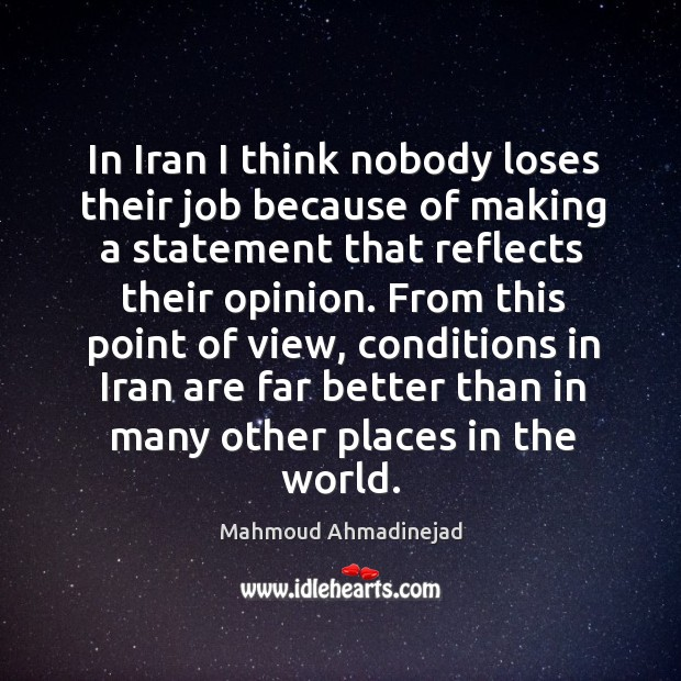 In iran I think nobody loses their job because of making a statement that reflects their opinion. Image