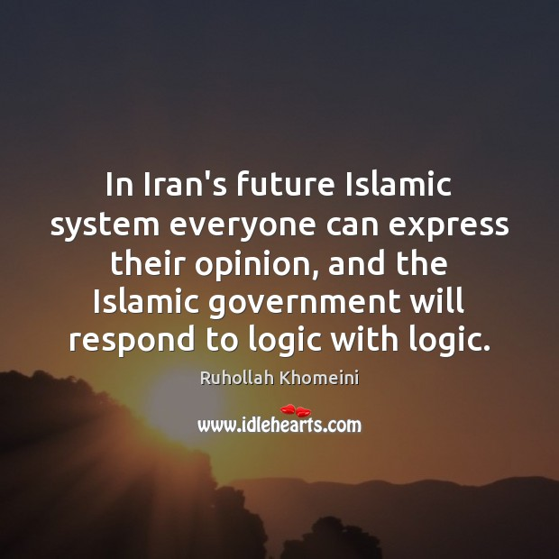 In Iran's future Islamic system everyone can express their opinion, and the Logic Quotes Image