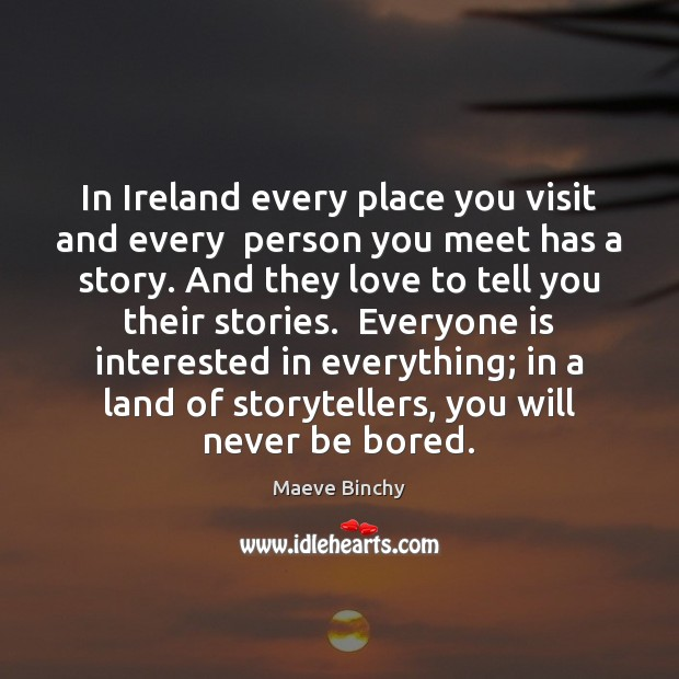 Image, In Ireland every place you visit and every  person you meet has