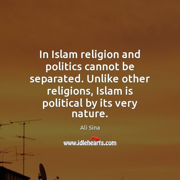 Image, In Islam religion and politics cannot be separated. Unlike other religions, Islam