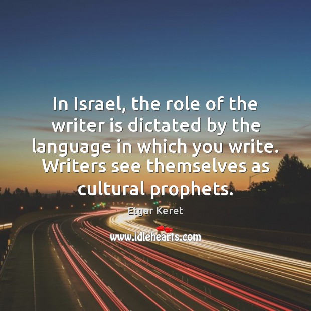 In Israel, the role of the writer is dictated by the language Etgar Keret Picture Quote