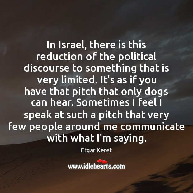 In Israel, there is this reduction of the political discourse to something Etgar Keret Picture Quote
