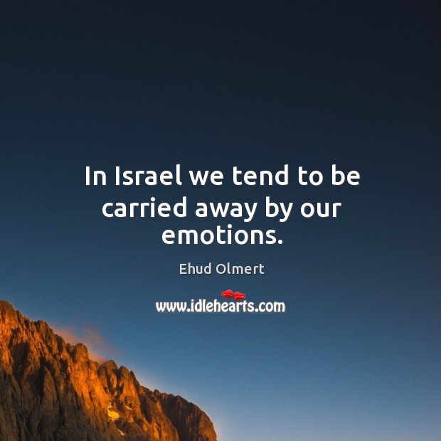 In israel we tend to be carried away by our emotions. Image