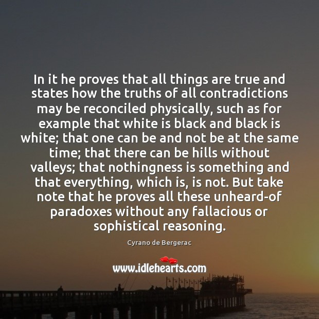 In it he proves that all things are true and states how Cyrano de Bergerac Picture Quote