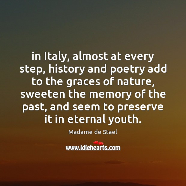 In Italy, almost at every step, history and poetry add to the Madame de Stael Picture Quote