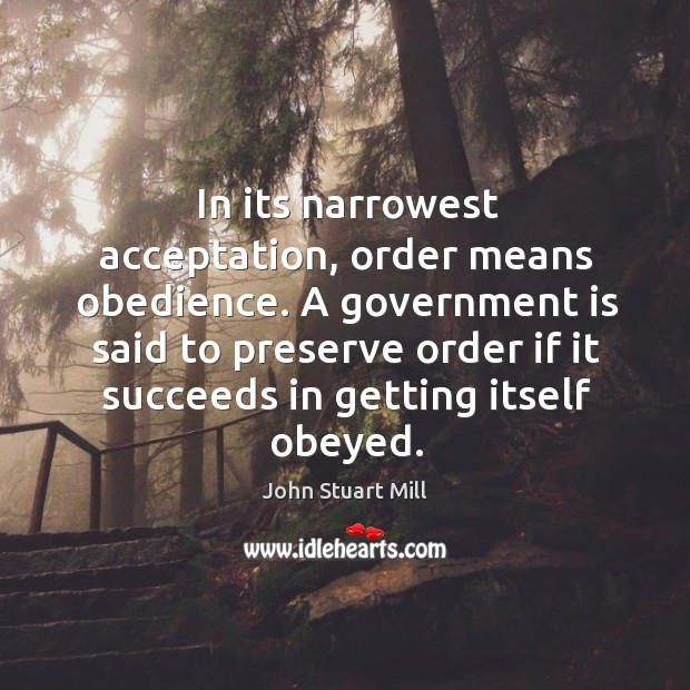 Image, In its narrowest acceptation, order means obedience. A government is said to