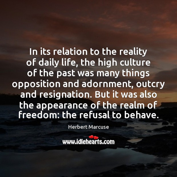 In its relation to the reality of daily life, the high culture Herbert Marcuse Picture Quote