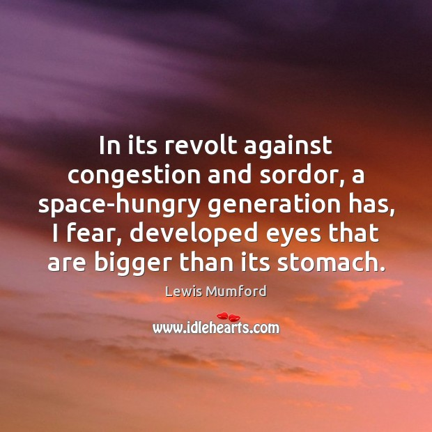 In its revolt against congestion and sordor, a space-hungry generation has, I Lewis Mumford Picture Quote