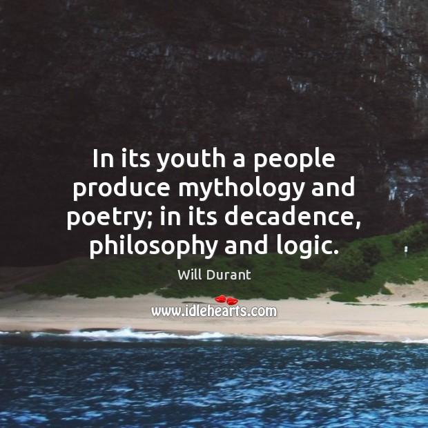 In its youth a people produce mythology and poetry; in its decadence, Logic Quotes Image
