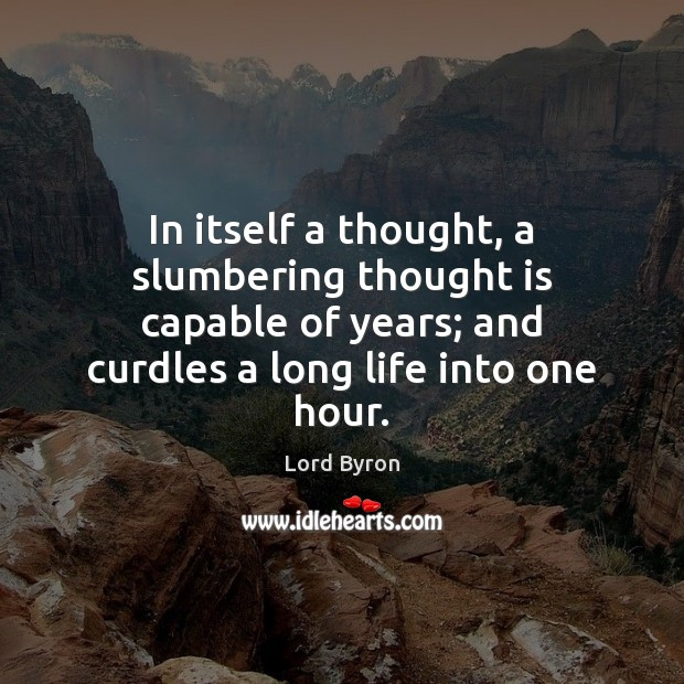 Image, In itself a thought, a slumbering thought is capable of years; and